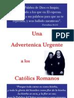 Una Advertenica Urgente a los Católics Romanos