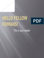 Hello Fellow Humans