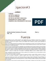 Investigacion Fisica LEY DE LA INERCIA. LEY DE LA FUERZA. LEY DE LA ACCION Y REACCION. DIAGRAMA DE CUERPO LIBRE. DINAMICA DEL MOVIMIENTO CIRCULAR