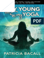 Stay Young With Easy Yoga - How to Be Healthy, Strong, Flexible, And Focused in Your 50s, 60s, 70s, And Beyond by Patricia Bacall