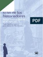 AA.vv. - El Fin de Los Historiadores. Pensar Históricamente en El Siglo XXI - Pablo Sánchez León y Jesús Izquierdo Martín (Eds.)