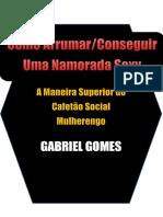 Gabriel Gomes - Como Arrumar Conseguir Uma Namorada Sexy.pdf