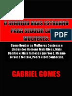 Gabriel Gomes - O Segredo Mais Estranho Para Seduzir Lindas Mulheres.pdf