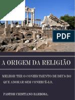 A Origem Da Religião- Pastor Cristiano Barbosa