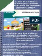 2015)X-EIDE Semelhanças entre Brasil e Itália nas tentativas de introdução de um modelo econômico de mercado na área da Educação