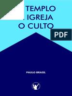 o Templo a Igreja o Culto - Paulo Brasil