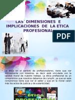 Las Dimensiones e Implicaciones de La Etica Profesional