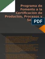 Programa de Fomento a La Certificación de Productos
