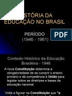 HISTÓRIA DA EDUCAÇÃO NO BRASIL- PERÍODO 1946 - 1961