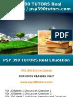 PSY 390 TUTORS Real Education - Psy390tutors.com