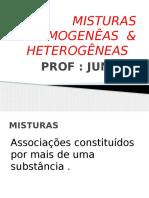 MISTURAS HOMOGENÊAS  & HETEROGÊNEAS