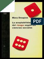 Mary Douglas - La Aceptabilidad Del Riesgo Según Las Ciencias Sociales