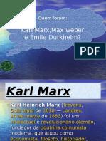 Max Weber , Karl Marx e Emile Durkheim Quem Foram