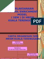 PELAKSANAAN SCHOOL ENRICHMENT MODEL ( SEM ) DI MRSM KUALA TERENGGANU