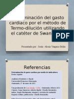 Determinación del gasto cardiaco por el método de Termo-dilución utilizando el catéter de Swan-Ganz.pptx