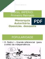 Brasil Império - Primeiro Reinado - Monarquia Autoritária e renuncia