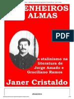 Engenheiros de Almas - o Stalinismo Na Literatura de Jorge Amado e Graciliano Ramos - Janer Cristaldo