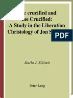 [Sturla_J._stalsett]the Crucified and the Crucified - A Study in the Liberation Christology of Jon Sobrino (Studien Zur Interkulturellen Geschichte Des Christentums, Bd. 127.)