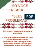 COMO VOCE ENCARA SEUS PROBLEMAS SOM