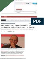 PPK_ Denuncias y Cuestionamientos Que Persiguen Al Líder de Peruanos Por El