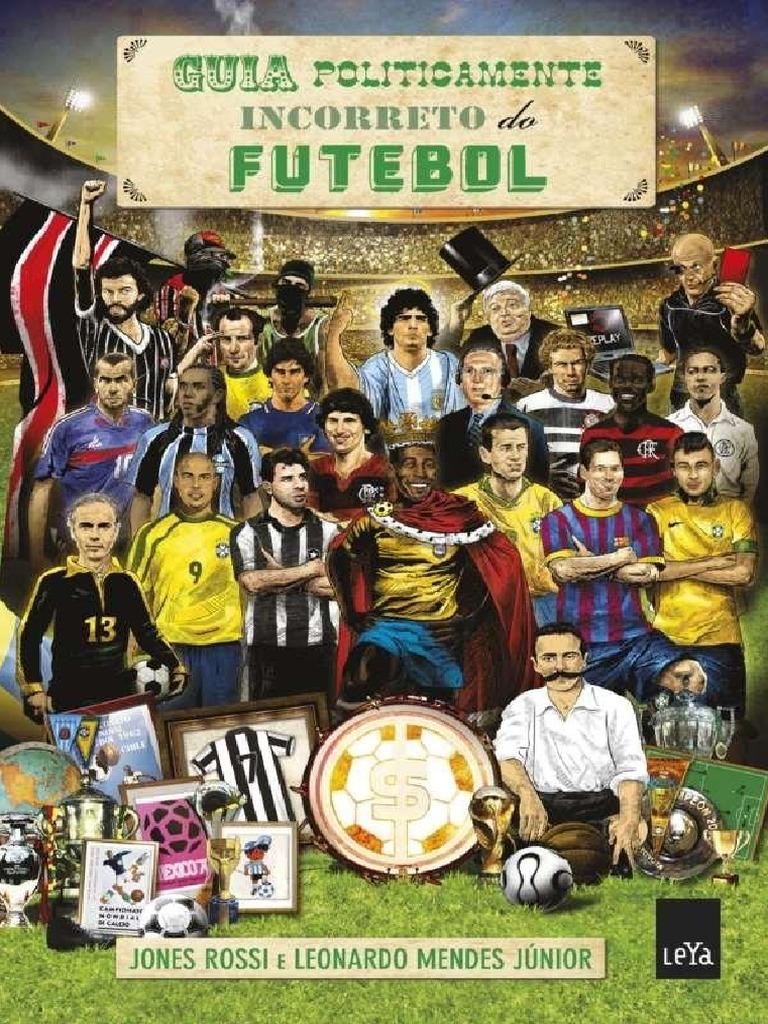 723a8ebd840ca Jones Rossi e Leonardo Mendes Jr - Guia Politicamente Incorreto Do Futebol