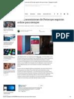 Las Retransmisiones de Periscope Seguirán Online Para Siempre - Engadget en Español