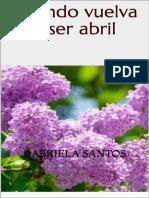 Cuando Vuelva a Ser Abril - Gabriela Santos