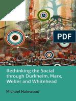(Key Issues in Modern Sociology) Michael Halewood-Rethinking the Social Through Durkheim, Marx, Weber and Whitehead-Anthem Press (2014)