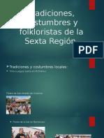 Tradiciones, Costumbres y Folkloristas de la Sexta Región