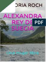 Alexandra Rey de Suecia - Una Mujer Libre - VICTORIA ROCH