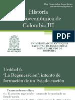 Unidad 6 'La Regeneración' Intento de Formación de un Estado-nación - Historia Socioeconómica de Colombia III