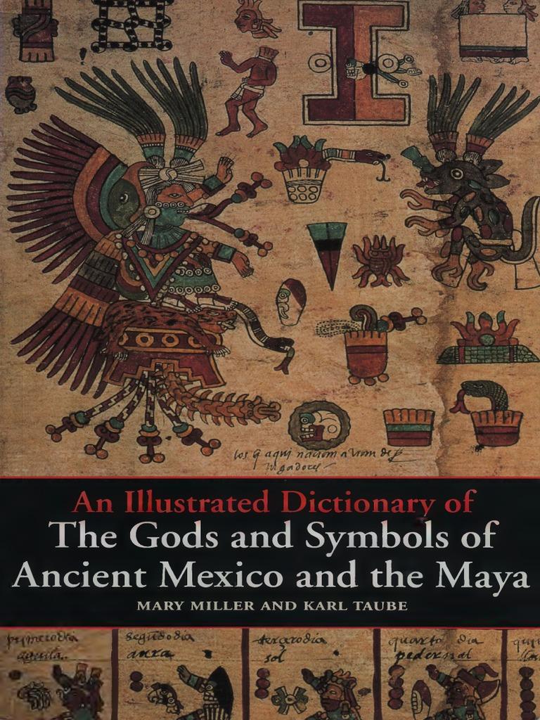 An illustrated dictionary of the gods and symbols of ancient an illustrated dictionary of the gods and symbols of ancient mexico and the maya mesoamerica maya civilization buycottarizona