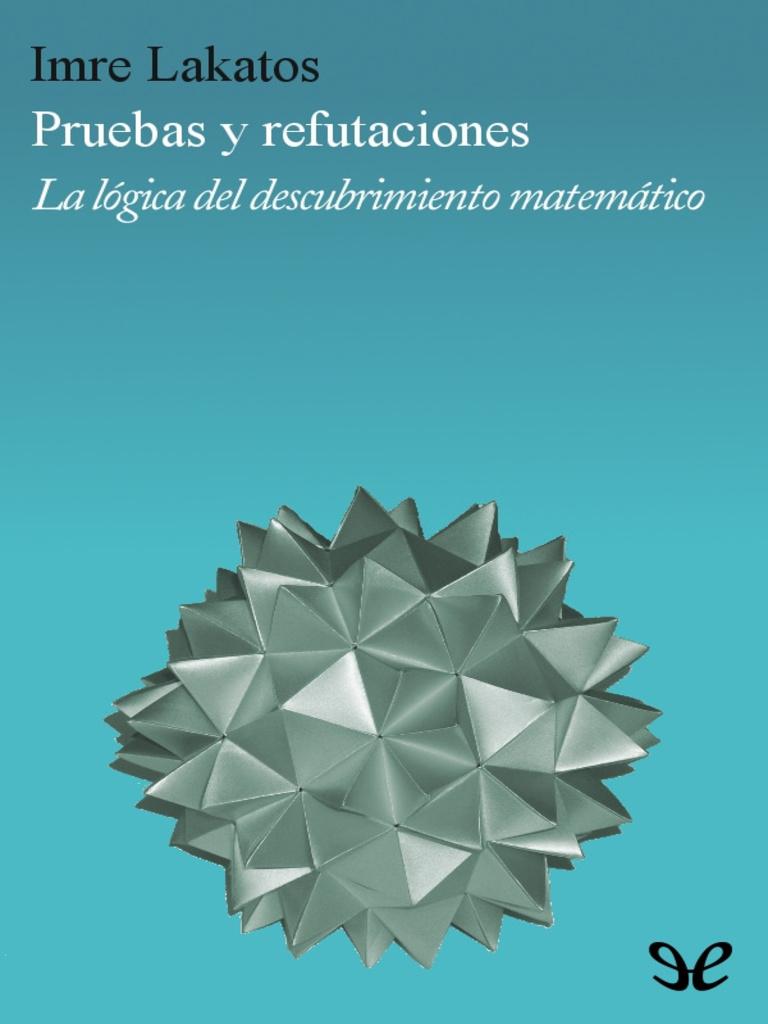 Pruebas y Refutaciones - Imre Lakatos