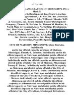 Home Builders Association of Mississippi, Inc. Mark S. Jordan Good Earth Development, Inc. Mark S. Jordan, Inc. Highland Ridge Partners, Lp Smcdc, Inc. Post Oak Place Locust Lane Partners, L.P. William J. Shanks Wjs & Associates, Inc. South Madison County Development Company Thomas M. Harkins, Sr Thomas M. Harkins, Jr. North Place Development, Inc. North Ridge Development, Inc. First Mark Homes, Inc. Thomas M. Harkins, Builder, Inc. Thv, Inc. J.F.P. & Co., Inc. J. Parker Sartain Brian H. Sartain Habitat, Inc. J.P.S. Building Supplies, Inc. Sartain Associates, Inc. Douglas Place Partnerships v. City of Madison, Mississippi Mary Hawkins, Individually and in Her Official Capacity as Mayor of Madison, Mississippi Timothy L. Johnson, Individually and in His Official Capacity as Alderman and Elected Public Official of the City of Madison, Mississippi Lisa Clingan-Smith, Individually and in Her Official Capacity as Alderman and Elected Public Official of the City of Madison, Mississippi Tommy