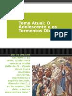 Tema Atual_Adolescente_eos_tormentos_obsessivos.pptx