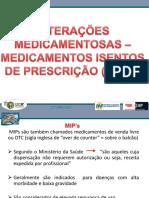 MIPs são também chamados medicamentos de venda livre ou OTC (sigla inglesa de over de counter = sobre o balcão)