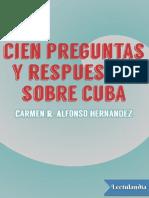 Cien Preguntas y Respuestas Sobre Cuba - Carmen R Alfonso Hernandez
