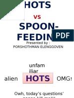 Hots vs Spoon-feeding