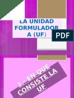 LA UNIDAD FORMULADORA (UF).pptx