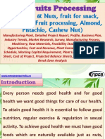 Dry Fruits Processing (Dry Fruits & Nuts, fruit for snack, Dried Fruit, Fruit processing, Almond, Pistachio, Cashew Nut) Manufacturing Plant, Detailed Project Report, Profile, Business Plan, Industry Trends, Market Research, Survey, Manufacturing Process, Machinery, Raw Materials, Feasibility Study, Investment Opportunities, Cost and Revenue, Plant Economics, Production Schedule, Working Capital Requirement, Plant Layout, Process Flow Sheet, Cost of Project, Projected Balance Sheets, Profitability Ratios, Break Even Analysis