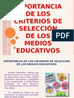 Importancia de Los Criterios de Seleccion de Los Medios Educativos
