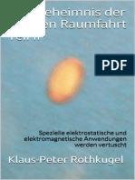 Klaus-Peter Rothkugel - Das Geheimnis Der Wahren Raumfahrt Teil II - Spezielle Elektrostatische Und Elektromagnetische Anwendungen Werden Vertuscht