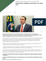 Ministro Do STF Diz Que Brasil Deve 'Legalizar a Maconha e Ver Como Isso Funciona Na Vida Real' - BBC Brasil