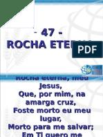 47 - Rocha Eterna