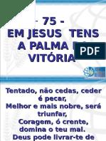 75 - EM JESUS TENS A PALMA DA VITÓRIA.pps