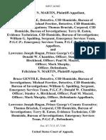 Felicisimo N. Martin v. Bruce Gentile, Detective, Cid Homicide, Bureau of Investigations Michael Ferriter, Detective, Cid Homicide, Bureau of Investigations Thomas Bruciak, Corporal, Cid Homicide, Bureau of Investigations Terry R. Eaton, Evidence Technician, Cid Homicide, Bureau of Investigations William G. Spalding, Sergeant, Emergency Services Team, P.G.C.P. Emergency Services Team, P.G.C.P., and Lawrence Joseph Hogan, Prince George's County Executive Donald W. Chamblee, Officer Stanley A. Birckhead, Officer Paul M. Mazzel, Officer Mark Murphy, Officer, Felicisimo N. Martin v. Bruce Gentile, Detective, Cid Homicide, Bureau of Investigations Michael Ferriter, Detective, Cid Homicide, Bureau of Investigations William G. Spalding, Sergeant, Emergency Services Team, P.G.C.P. Donald W. Chamblee, Officer Stanley A. Birckhead, Officer Paul M. Mazzel, Officer Mark Murphy, Officer, and Lawrence Joseph Hogan, Prince George's County Executive Thomas Bruciak, Corporal, Cid Homicide, Bureau of In