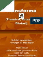 Transformasi(Translasi Rotasi Dilatasi)
