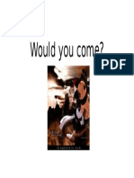 Would You Come
