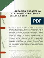 La Educación Durante La Decada Revoluliconaria de 1944