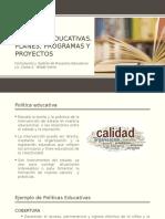 Políticas Educativas, Planes, Programas y Proyectos